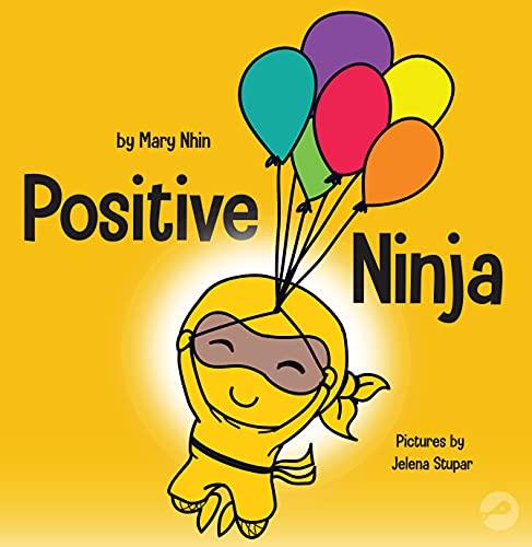 Ninja Positif: Buku Anak-anak Tentang Perhatian dan Mengelola Emosi dan Perasaan Negatif (Ninja Life Hacks)