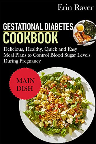 GESTATIONAL DIABETES Cookbook: Delicious, Healthy, Quick and Easy Meal Plans to Control Blood Sugar Levels During Pregnancy
