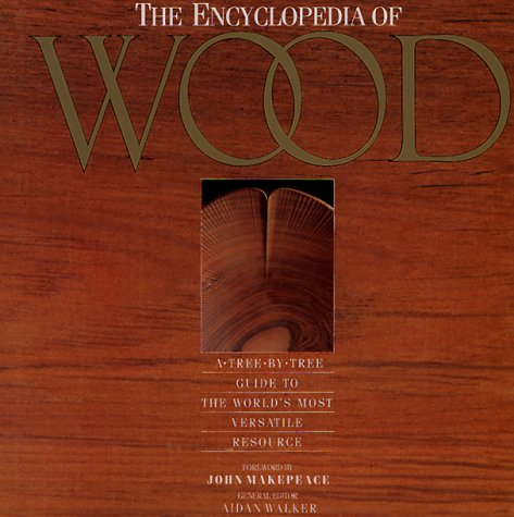 Encyclopedia of Wood: A Tree-By-Tree Guide to the World's Most Valuable Resource