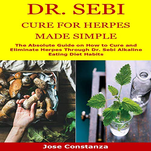 Dr. Sebi Cure for Herpes Made Simple Audiobook By Jose Constanza cover art