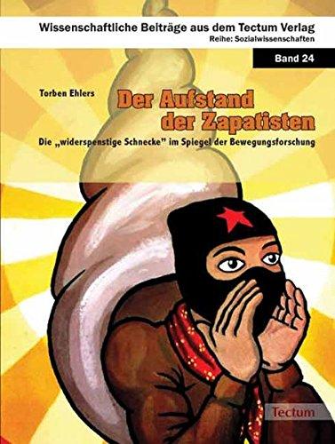 """Der Aufstand der Zapatisten: Die """"widerspenstige Schnecke"""" (EZLN) im Spiegel der Bewegungsforschung (Wissenschaftliche Beiträge aus dem Tectum-Verlag / Sozialwissenschaften)"""