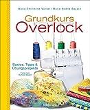 Grundkurs Overlock: Basics, Tipps und...