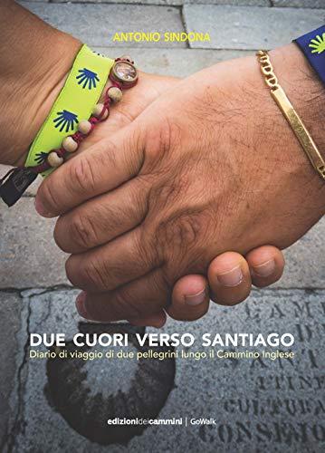 Due cuori verso Santiago: Diario di viaggio di due pellegrini lungo il Cammino Inglese