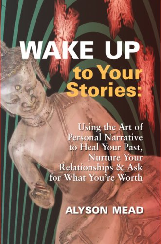 Image OfWake Up To Your Stories: Using The Art Of Personal Narrative To Heal Your Past, Nurture Your Relationships & Ask For What ...
