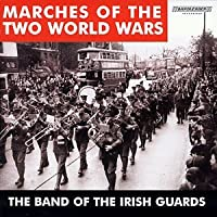 Marches of the Two World Wars by Band Of Irish Guards