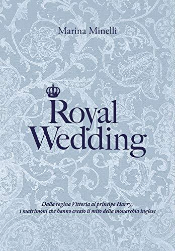 Royal Wedding: Dalla regina Vittoria al principe Harry, i matrimoni che hanno creato il mito della monarchia inglese