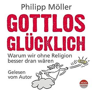 Gottlos glücklich     Warum wir ohne Religion besser dran wären              Autor:                                                                                                                                 Philipp Möller                               Sprecher:                                                                                                                                 Philipp Möller                      Spieldauer: 4 Std. und 47 Min.     199 Bewertungen     Gesamt 4,8