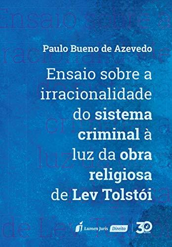 Ensaio Sobre A Irracionalidade Do Sistema Criminal À Luz Da Obra Religiosa De Lev Tolstói – 2019