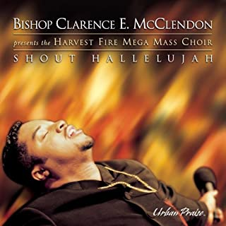 Shout Hallelujah by Mcclendon, Bishop Clarence, Harvest Fire Mega Mass (2000) Audio CD