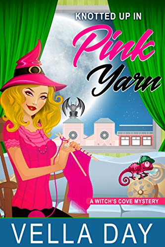 Knotted Up in Pink Yarn: A Paranormal Cozy Mystery (A Witch's Cove Mystery Book 13) by [Vella Day]