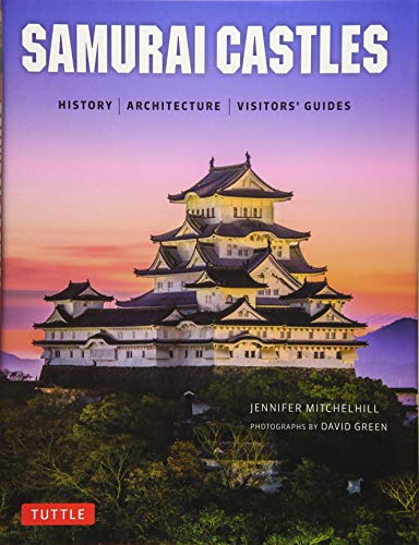 Mitchelhill, J: Samurai Castles: History / Architecture / Visitors' Guides