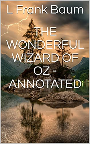 The Wonderful Wizard of Oz - Annotated (English Edition)