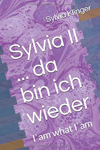 Sylvia II ... da bin ich wieder: I`am what I`am