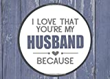 I Love That You're My Husband Because: Prompted Fill In Blank I Love...
