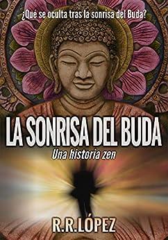La sonrisa del Buda: Una historia zen de [R. R. López]