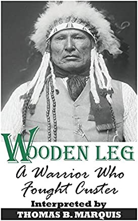 Wooden Leg: A Warrior Who Fought Custer (Illustrated)