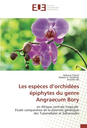 Les espèces d'orchidées épiphytes du genre Angraecum Bory: en Afrique centrale tropicale Etude comparative de la diversité génétique des Tulasnellales ... genetique des Tulasnellales et Sebac