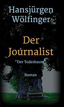 Der Journalist: Der Todesbaum (German Edition) by [Hansjürgen Wölfinger]