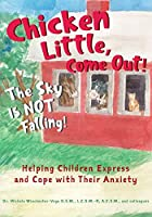 Chicken Little, Come Out! The Sky Is Not Falling!: Helping Children Express and Cope with Their Anxiety (Learn to Read)
