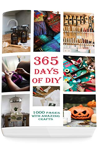 365 Day of DIY: 1000 Pages With Amazing Crafts (DIY Household Hacks, DIY Cleaning and Organizing, Homesteading) by [Goog Books]