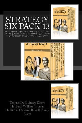Strategy Six Pack 13: The Caesars, Patrick Henry, My Sixty Years on the Plains, Anne Hutchinson, A Princess from Zanzibar and Journal of a Trapper: Nine Years in the Rocky Mountains