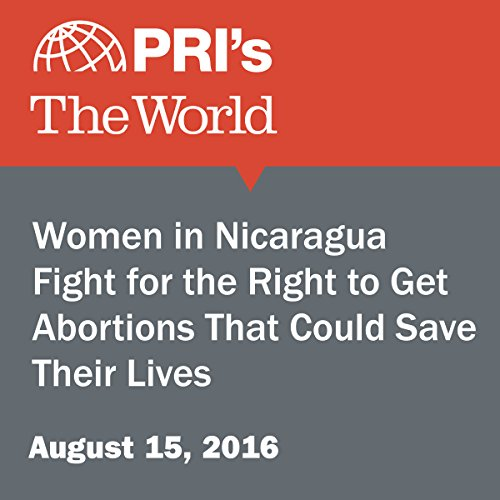Women in Nicaragua Fight for the Right to Get Abortions That Could Save Their Lives cover art