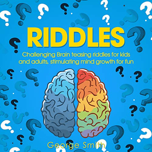 Riddles: Challenging Brain Teasing Riddles for Kids and Adults, Stimulating Mind Growth for Fun  By  cover art