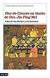 Flor de Ciruelo en Vasito de Oro. Jin Ping Mei: Libro de los Otoños y los Inviernos (Áncora & Delfin)