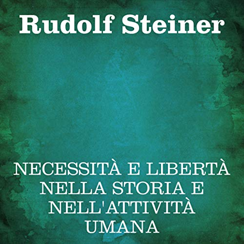 Necessità e libertà nella storia e nell'attività umana                   Written by:                                                                                                                                 Rudolf Steiner                               Narrated by:                                                                                                                                 Silvia Cecchini                      Length: 3 hrs and 55 mins     Not rated yet     Overall 0.0