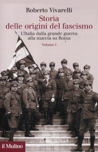 Storia delle origini del fascismo. L'Italia dalla grande guerra alla marcia su Roma: 1