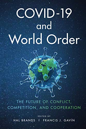 COVID - 19 and World Order: The Future of Conflict, Competition, and Cooperation