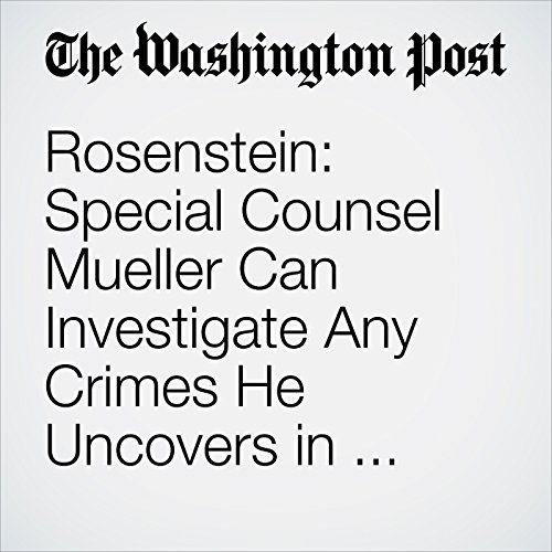 Rosenstein: Special Counsel Mueller Can Investigate Any Crimes He Uncovers in Russia Probe copertina