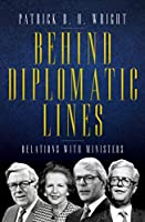 Behind Diplomatic Lines: Relations with Ministers