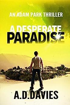 A Desperate Paradise (Adam Park Thriller Book 2) by [A. D. Davies]