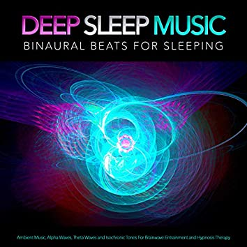 Deep Sleep Music: Binaural Beats For Sleeping, Ambient Music, Alpha Waves, Theta Waves and Isochronic Tones For Brainwave Entrainment and Hypnosis Therapy