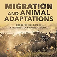 Migration and Animal Adaptations Books for Kids Grade 3 - Children's Environment Books
