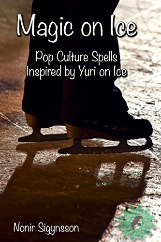 Magic on Ice: Five Pop Culture Spells Inspired by Yuri on Ice (English Edition)
