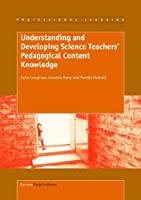 Understanding And Developing Science Teachers' Pedagogical Content Knowledge (Professional Learning)