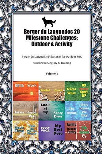 Berger du Languedoc 20 Milestone Challenges: Outdoor & Activity Berger du Languedoc Milestones for Outdoor Fun, Socialization, Agility & Training Volume 1
