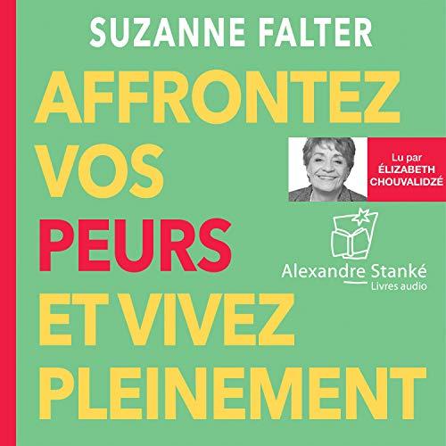 Affrontez vos peurs et vivez pleinement Audiobook By Suzanne Falter cover art