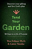Tend Your Garden: 90 Days to a Life of Purpose