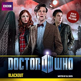 Doctor Who: Blackout                   By:                                                                                                                                 Oli Smith                               Narrated by:                                                                                                                                 Stuart Milligan                      Length: 1 hr and 17 mins     11 ratings     Overall 4.3