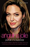 Angelina Jolie - The Biography: The Story of the World s Most Seductive Star