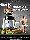 Grasso, Malato & Moribondo (Fat Sick & Nearly Dead)