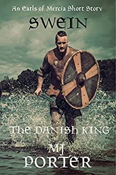 Swein: The Danish King: England: The Second Viking Age (The Earls of Mercia Side Stories Book 2) by [M J Porter]