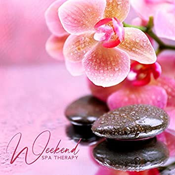 Weekend Spa Therapy - Healing Music for Relaxation, Rest, Spa, Massage, Deep Meditation, Zen, Lounge, Beauty Treatments