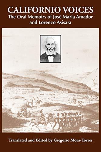 Californio Voices: The Oral Memoirs of José María Amador and Lorenzo Asisara (Al Filo: Mexican American Studies Series)