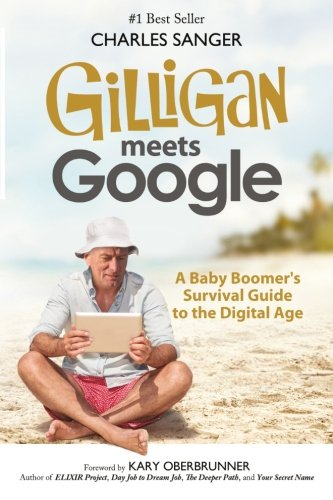 Gilligan Meets Google: A Baby Boomer's Survival Guide to the Digital Age