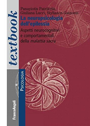La neuropsicologia dell'epilessia. Aspetti neurocognitivi e comportamentali della malattia sacra
