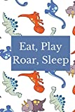 Eat, Play, Roar, Sleep: Wide Ruled Dinosaur Notebook For Kids, Ideal Dinosaur Gift For A Child, Perfect Addition For A Dinosaur Giftbag